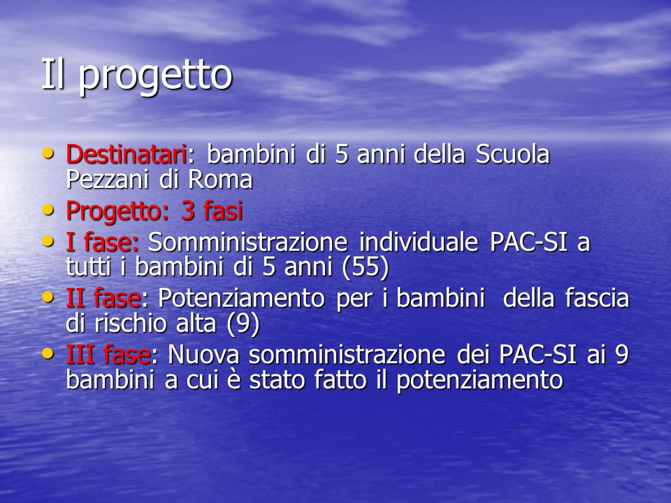 Il progetto Destinatari: bambini di 5 anni della Scuola Pezzani di Roma Destinatari: bambini di 5 anni della Scuola Pezzani di Roma Progetto: 3 fasi P