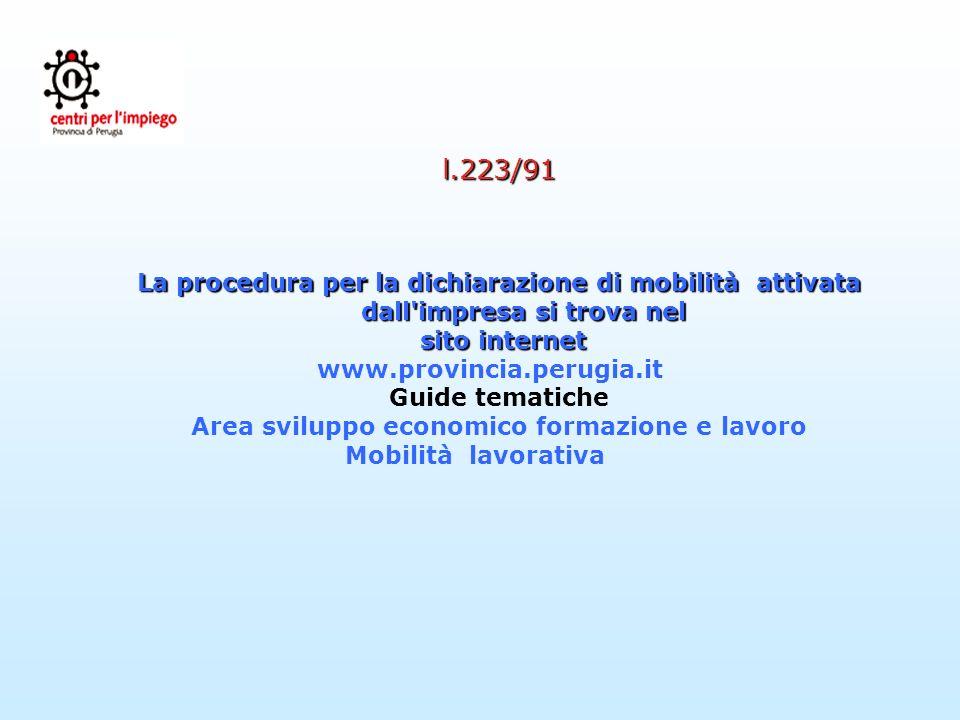 l.223/91 La procedura per la dichiarazione di mobilità attivata dall'impresa si trova nel sito internet sito internet www.provincia.perugia.it Guide t