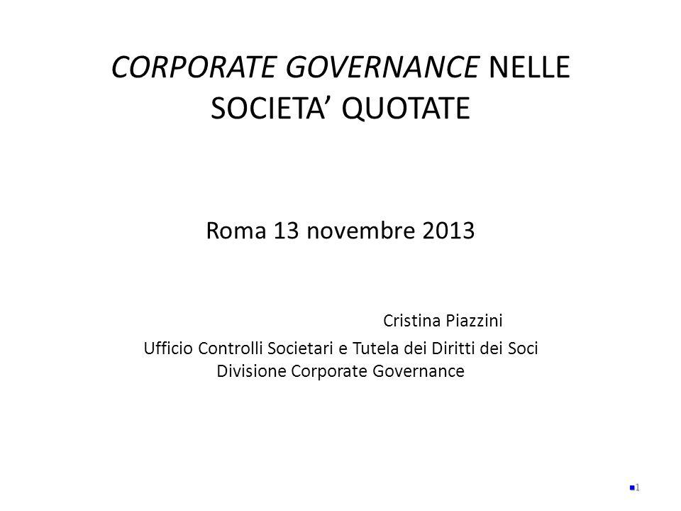 CORPORATE GOVERNANCE NELLE SOCIETA QUOTATE Roma 13 novembre 2013 Cristina Piazzini Ufficio Controlli Societari e Tutela dei Diritti dei Soci Divisione
