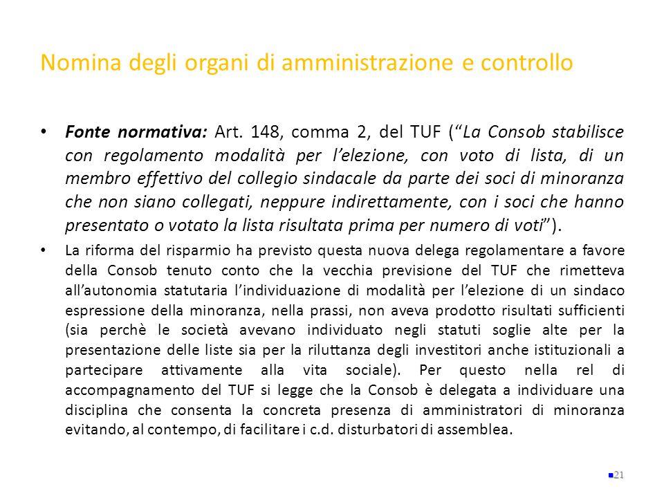 Nomina degli organi di amministrazione e controllo Fonte normativa: Art. 148, comma 2, del TUF (La Consob stabilisce con regolamento modalità per lele
