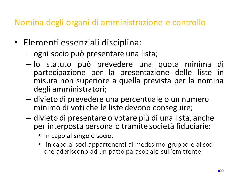Nomina degli organi di amministrazione e controllo Elementi essenziali disciplina: – ogni socio può presentare una lista; – lo statuto può prevedere u