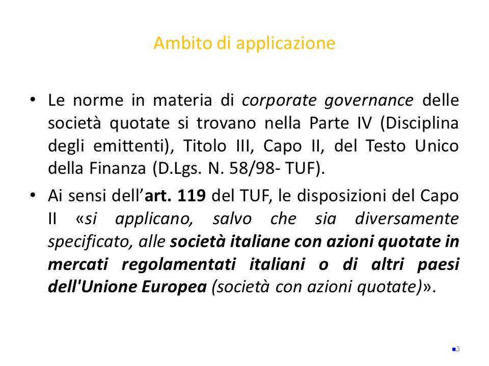 Ambito di applicazione Le norme in materia di corporate governance delle società quotate si trovano nella Parte IV (Disciplina degli emittenti), Titol