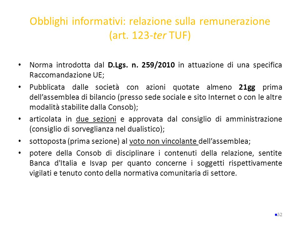 Obblighi informativi: relazione sulla remunerazione (art. 123-ter TUF) Norma introdotta dal D.Lgs. n. 259/2010 in attuazione di una specifica Raccoman
