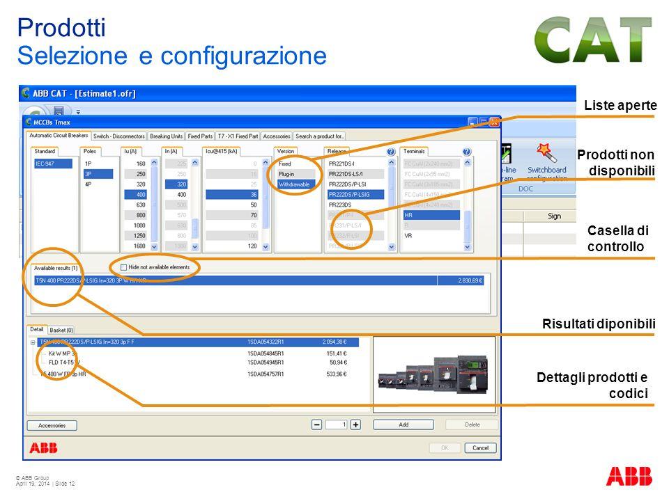 © ABB Group April 19, 2014 | Slide 12 Parametric Selection Tool Window Liste aperte Prodotti non disponibili Casella di controllo Risultati diponibili