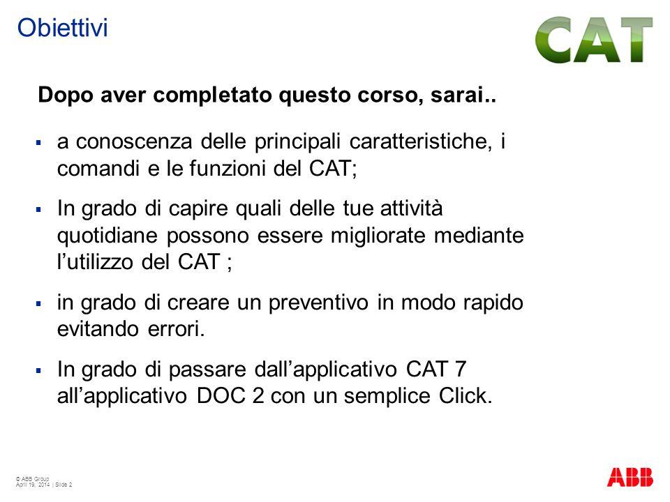 © ABB Group April 19, 2014 | Slide 3 Caratteristiche principali Selezione prodotti e configurazione Gestione del preventivo Gestione delle opzioni Agenda CAT