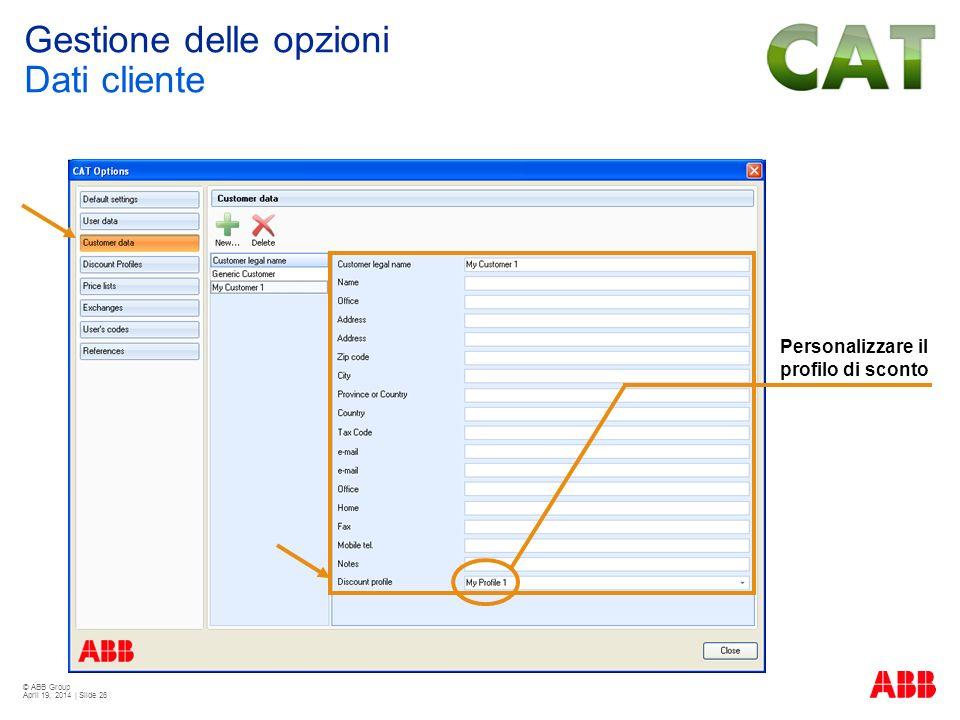 © ABB Group April 19, 2014 | Slide 26 Personalizzare il profilo di sconto Gestione delle opzioni Dati cliente