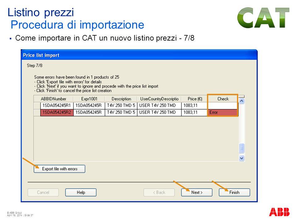 © ABB Group April 19, 2014 | Slide 37 Listino prezzi Procedura di importazione Come importare in CAT un nuovo listino prezzi - 7/8