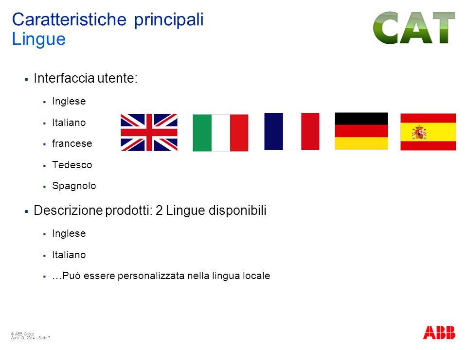 © ABB Group April 19, 2014 | Slide 7 Interfaccia utente: 5 lingue disponibili Inglese Italiano francese Tedesco Spagnolo Descrizione prodotti: 2 Lingu