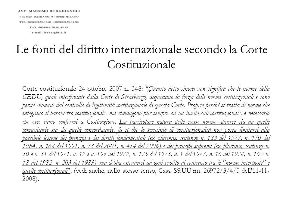 Le fonti del diritto internazionale secondo la Corte Costituzionale la Corte Costituzionale italiana è dunque, da un lato, restia a riconoscere come fonte di diritto di durezza costituzionale ex artt.