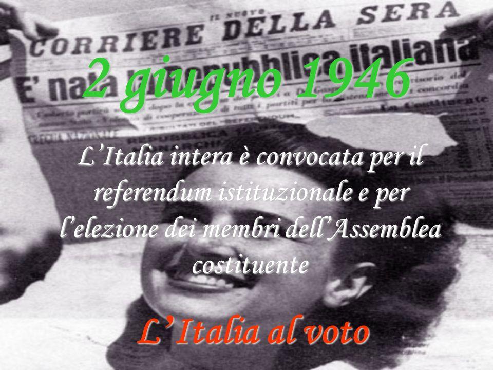 2 giugno 1946 L Italia al voto LItalia intera è convocata per il referendum istituzionale e per lelezione dei membri dellAssemblea costituente