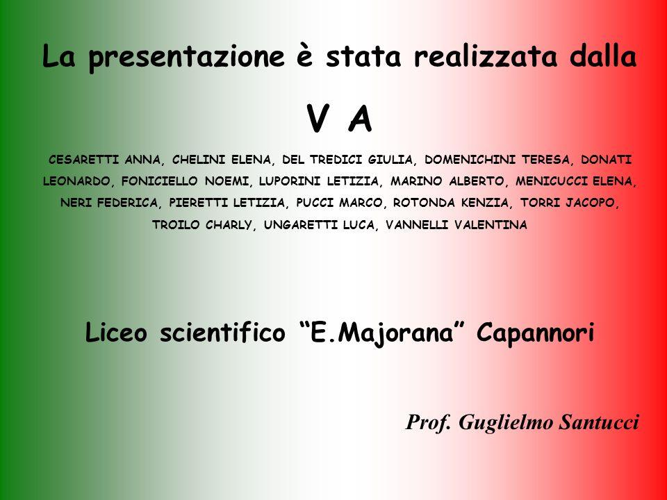 La presentazione è stata realizzata dalla V A CESARETTI ANNA, CHELINI ELENA, DEL TREDICI GIULIA, DOMENICHINI TERESA, DONATI LEONARDO, FONICIELLO NOEMI