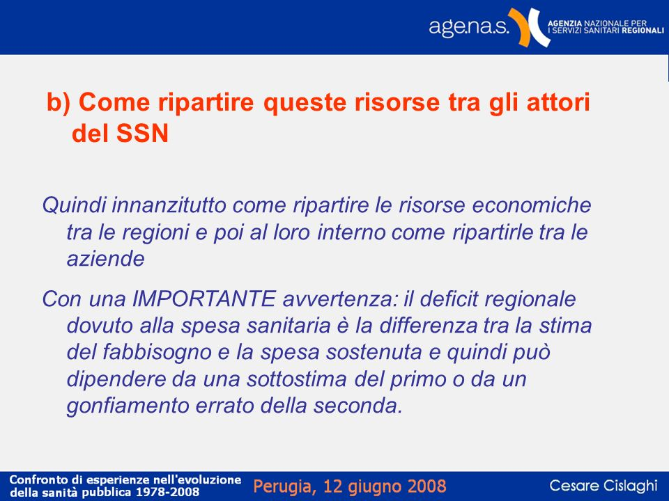 b) Come ripartire queste risorse tra gli attori del SSN Quindi innanzitutto come ripartire le risorse economiche tra le regioni e poi al loro interno
