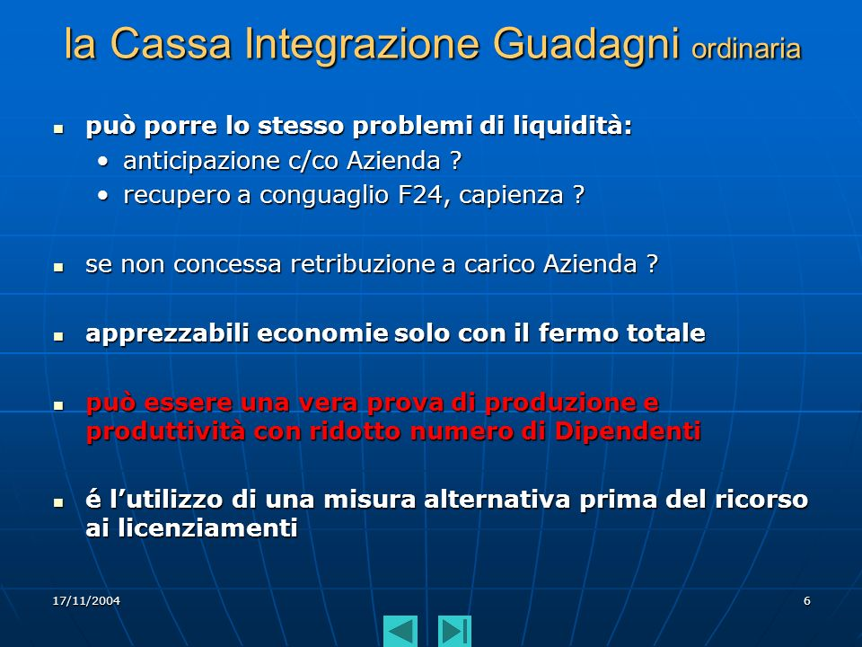 17/11/20046 può porre lo stesso problemi di liquidità: può porre lo stesso problemi di liquidità: anticipazione c/co Azienda ? recupero a conguaglio F