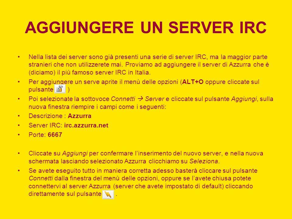 AGGIUNGERE UN SERVER IRC Nella lista dei server sono già presenti una serie di server IRC, ma la maggior parte stranieri che non utilizzerete mai. Pro