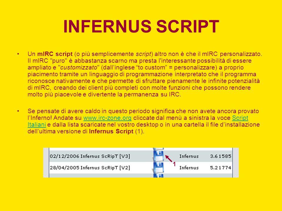 INFERNUS SCRIPT Un mIRC script (o più semplicemente script) altro non è che il mIRC personalizzato. Il mIRC