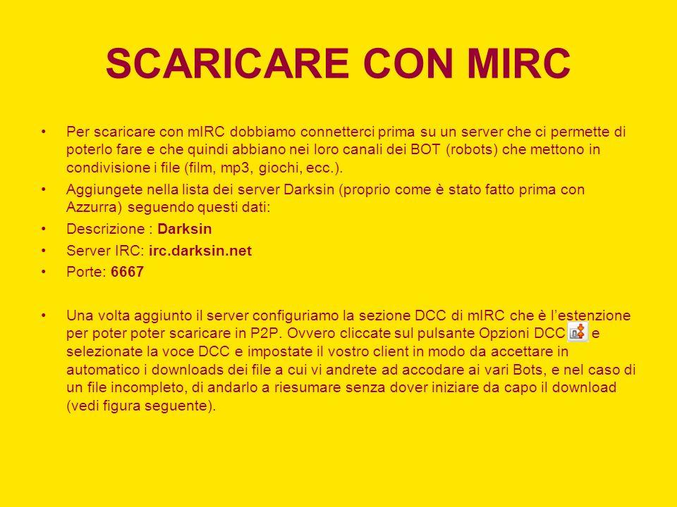 SCARICARE CON MIRC Per scaricare con mIRC dobbiamo connetterci prima su un server che ci permette di poterlo fare e che quindi abbiano nei loro canali
