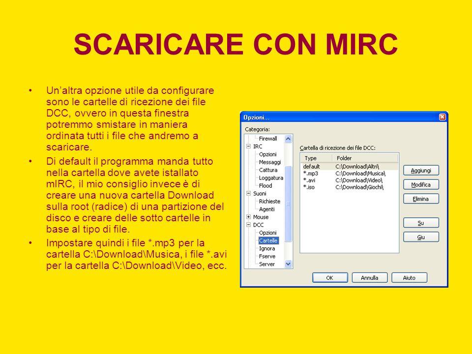 SCARICARE CON MIRC Unaltra opzione utile da configurare sono le cartelle di ricezione dei file DCC, ovvero in questa finestra potremmo smistare in man
