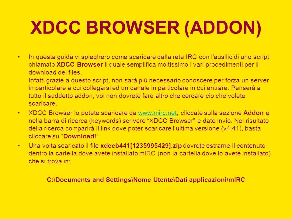 XDCC BROWSER (ADDON) In questa guida vi spiegherò come scaricare dalla rete IRC con l'ausilio di uno script chiamato XDCC Browser il quale semplifica