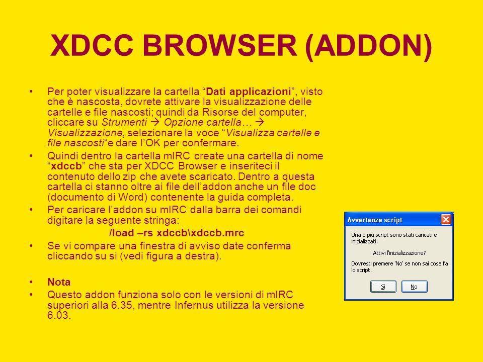 XDCC BROWSER (ADDON) Per poter visualizzare la cartella Dati applicazioni, visto che è nascosta, dovrete attivare la visualizzazione delle cartelle e