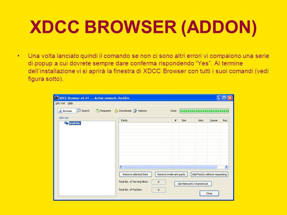 XDCC BROWSER (ADDON) Una volta lanciato quindi il comando se non ci sono altri errori vi compaiono una serie di popup a cui dovrete sempre dare confer
