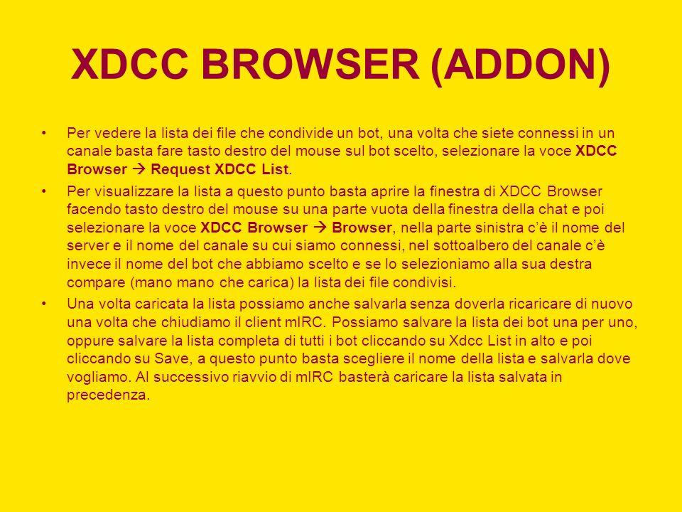 XDCC BROWSER (ADDON) Per vedere la lista dei file che condivide un bot, una volta che siete connessi in un canale basta fare tasto destro del mouse su