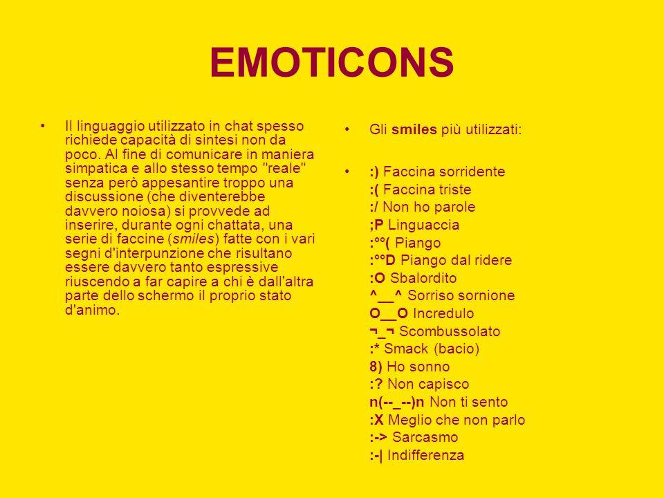 EMOTICONS Il linguaggio utilizzato in chat spesso richiede capacità di sintesi non da poco. Al fine di comunicare in maniera simpatica e allo stesso t