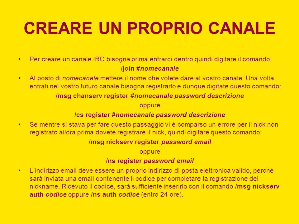 CREARE UN PROPRIO CANALE Per creare un canale IRC bisogna prima entrarci dentro quindi digitare il comando: /join #nomecanale Al posto di nomecanale m