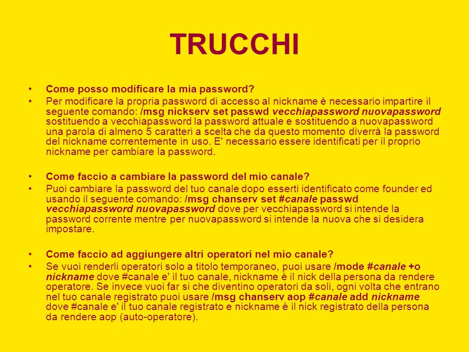 TRUCCHI Come posso modificare la mia password? Per modificare la propria password di accesso al nickname è necessario impartire il seguente comando: /