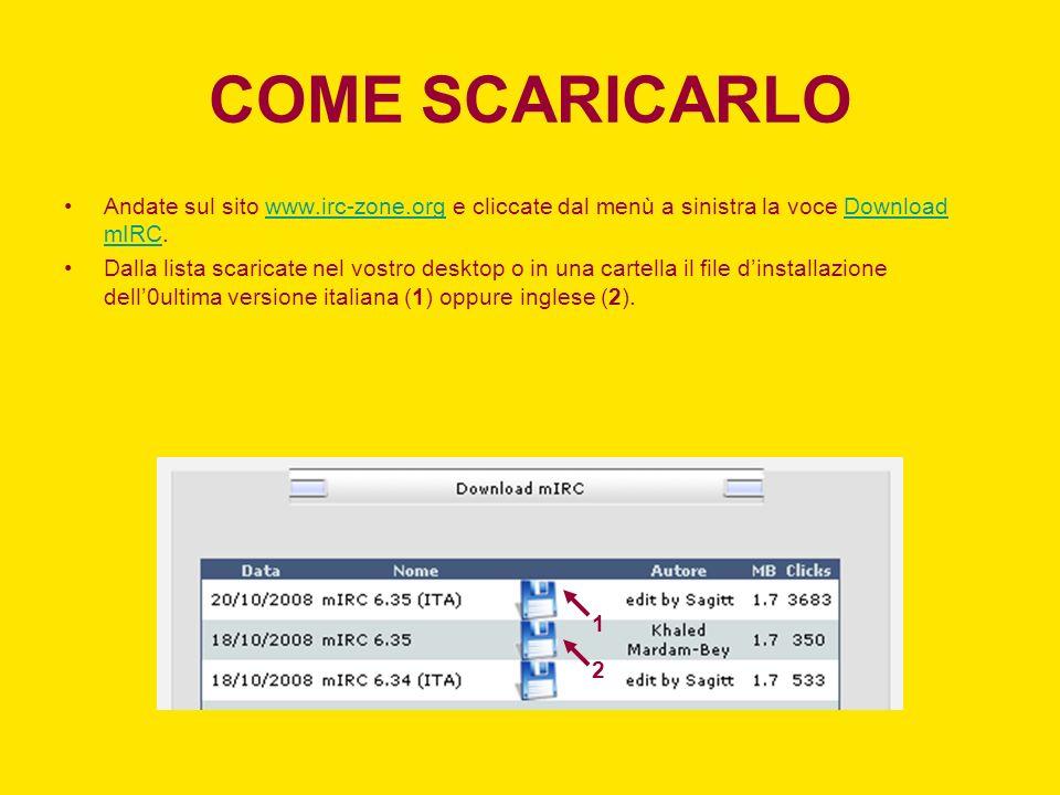 COME SCARICARLO Andate sul sito www.irc-zone.org e cliccate dal menù a sinistra la voce Download mIRC.www.irc-zone.orgDownload mIRC Dalla lista scaric