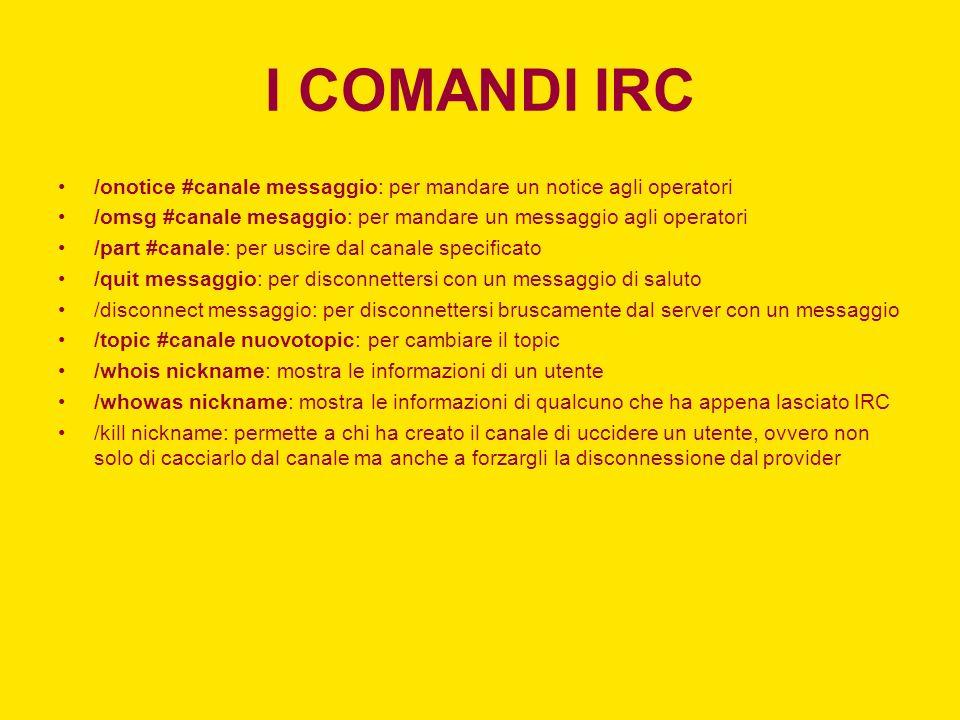 I COMANDI IRC /onotice #canale messaggio: per mandare un notice agli operatori /omsg #canale mesaggio: per mandare un messaggio agli operatori /part #