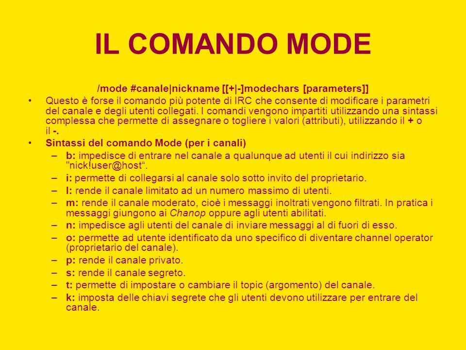 IL COMANDO MODE /mode #canale|nickname [[+|-]modechars [parameters]] Questo è forse il comando più potente di IRC che consente di modificare i paramet