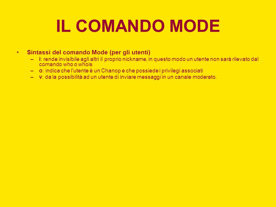IL COMANDO MODE Sintassi del comando Mode (per gli utenti) –i: rende invisibile agli altri il proprio nickname, in questo modo un utente non sarà rile