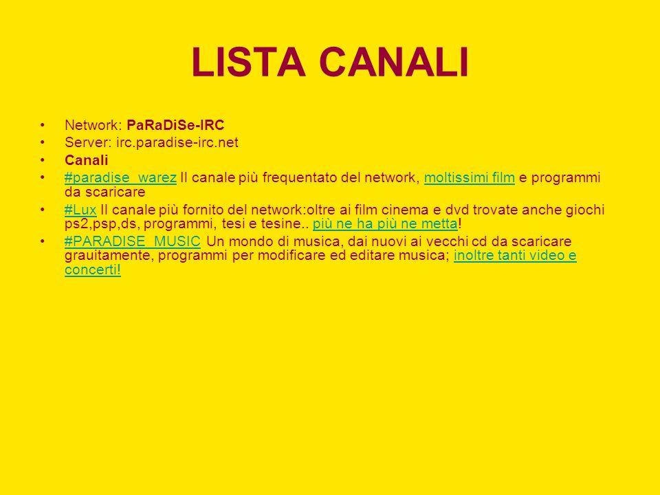 LISTA CANALI Network: PaRaDiSe-IRC Server: irc.paradise-irc.net Canali #paradise_warez Il canale più frequentato del network, moltissimi film e progra