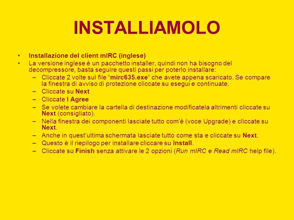 INSTALLIAMOLO Installazione del client mIRC (inglese) La versione inglese è un pacchetto installer, quindi non ha bisogno del decompressore, basta seg