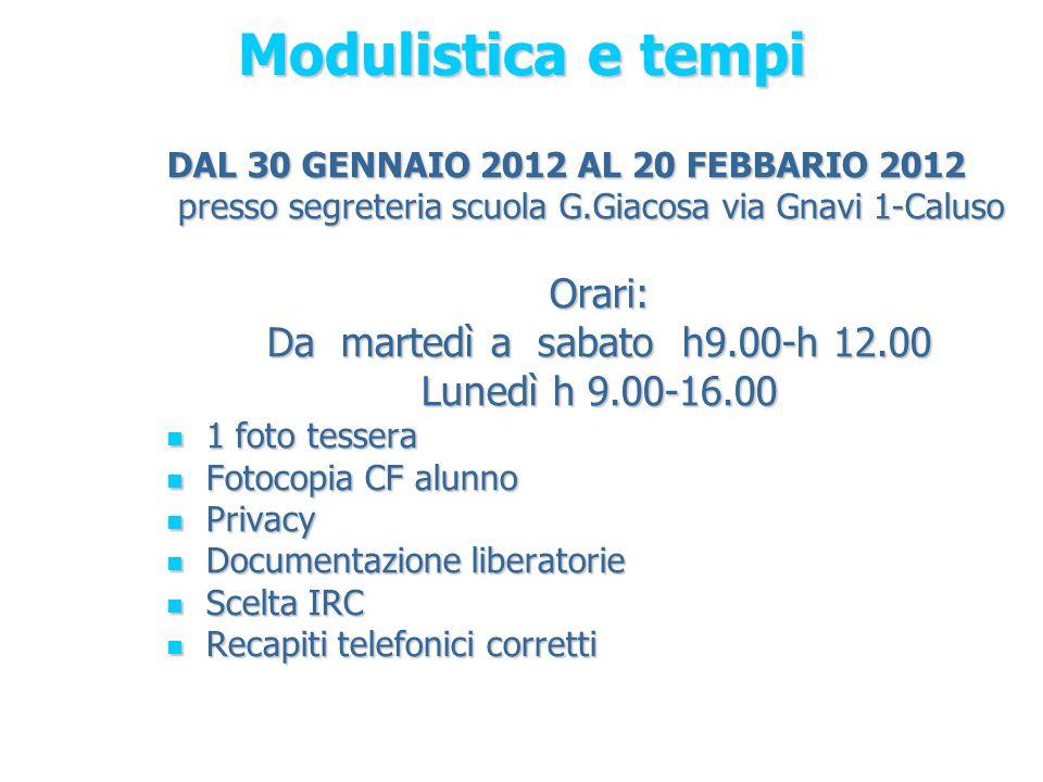 Modulistica e tempi DAL 30 GENNAIO 2012 AL 20 FEBBARIO 2012 presso segreteria scuola G.Giacosa via Gnavi 1-Caluso presso segreteria scuola G.Giacosa v