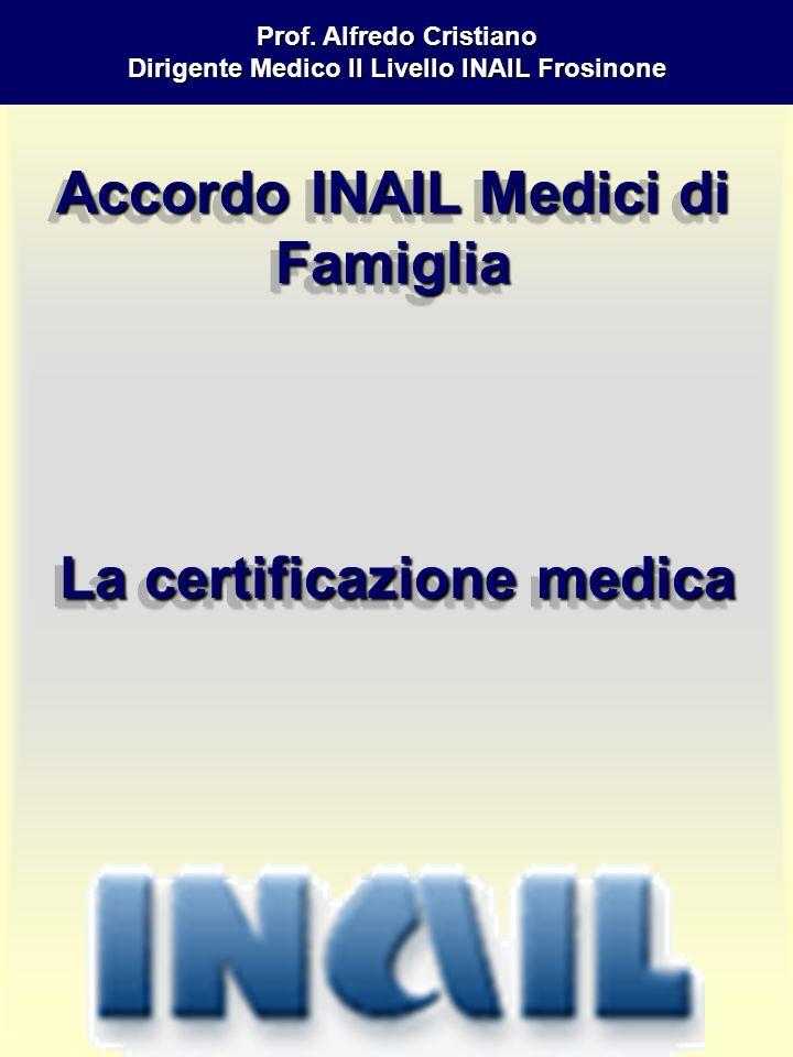 Prof. Alfredo Cristiano Dirigente Medico II Livello INAIL Frosinone Accordo INAIL Medici di Famiglia Accordo INAIL Medici di Famiglia La certificazion
