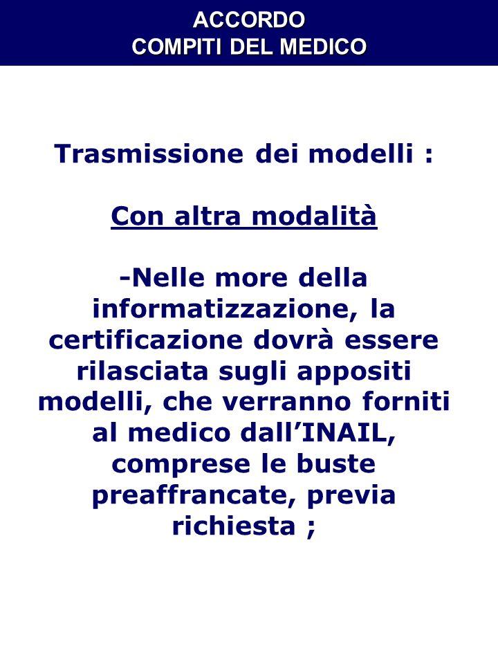 ACCORDO COMPITI DEL MEDICO Trasmissione dei modelli : Con altra modalità -Nelle more della informatizzazione, la certificazione dovrà essere rilasciat
