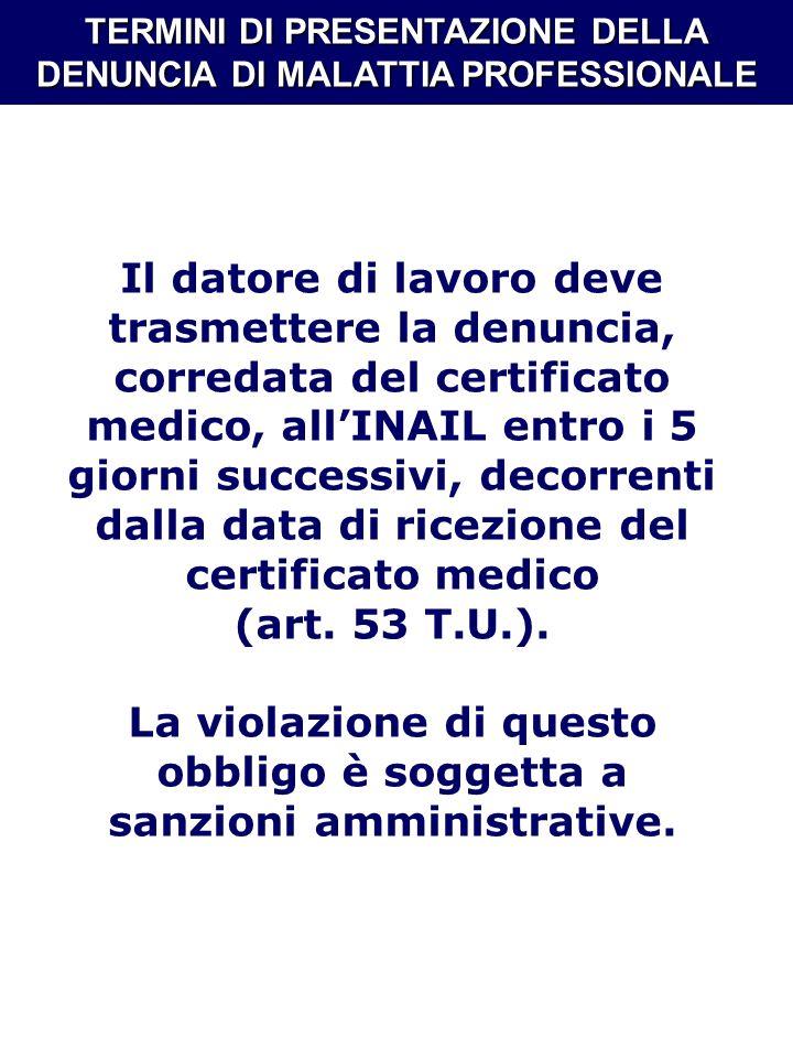 TERMINI DI PRESENTAZIONE DELLA DENUNCIA DI MALATTIA PROFESSIONALE Il datore di lavoro deve trasmettere la denuncia, corredata del certificato medico,