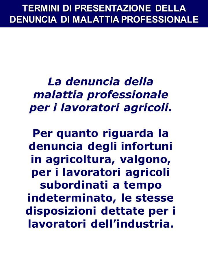 TERMINI DI PRESENTAZIONE DELLA DENUNCIA DI MALATTIA PROFESSIONALE La denuncia della malattia professionale per i lavoratori agricoli. Per quanto rigua