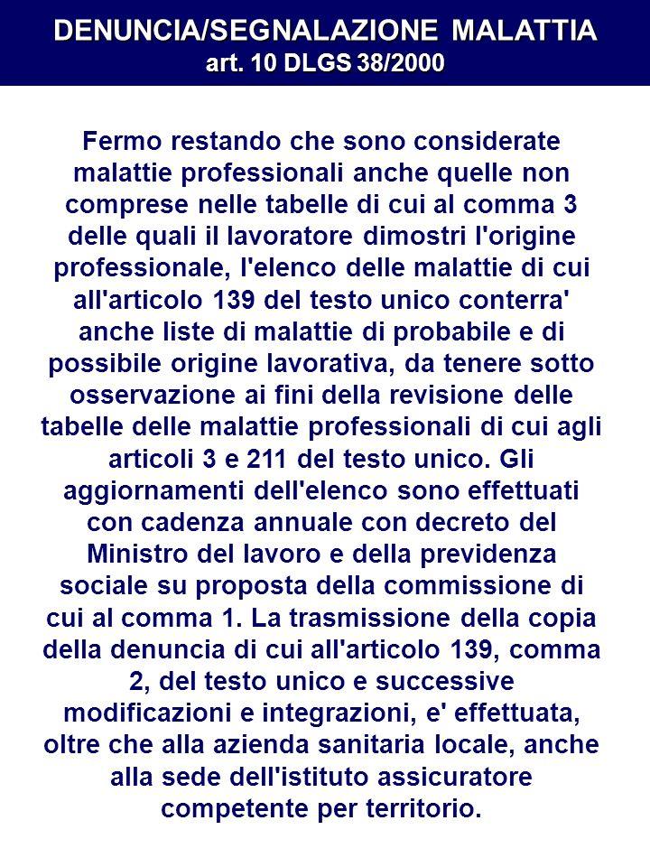 DENUNCIA/SEGNALAZIONE MALATTIA art. 10 DLGS 38/2000 Fermo restando che sono considerate malattie professionali anche quelle non comprese nelle tabelle