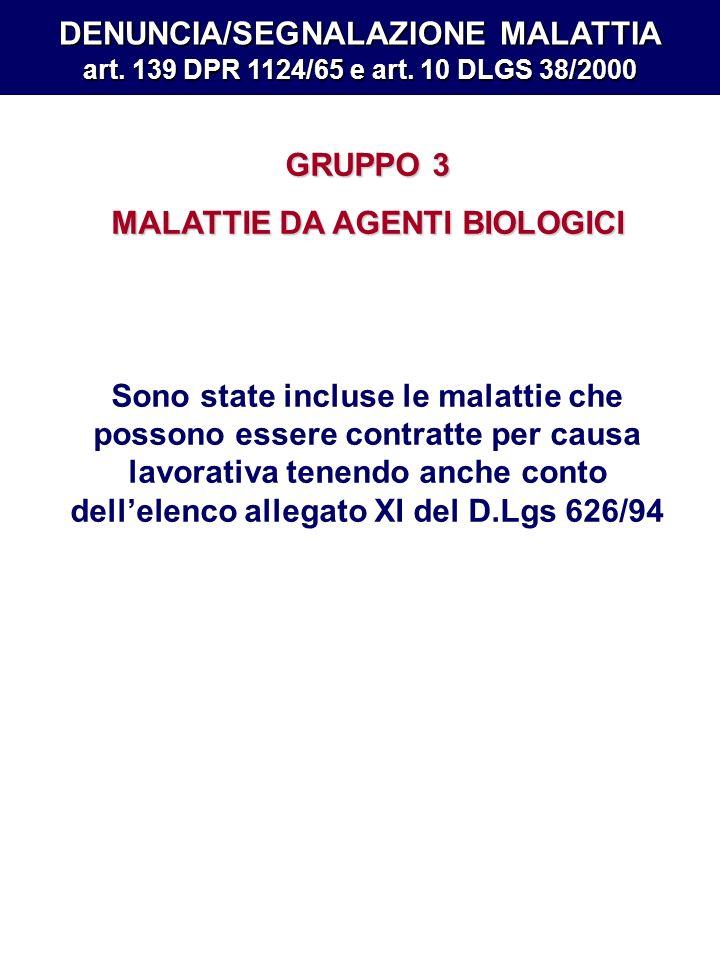 DENUNCIA/SEGNALAZIONE MALATTIA art. 139 DPR 1124/65 e art. 10 DLGS 38/2000 GRUPPO 3 MALATTIE DA AGENTI BIOLOGICI Sono state incluse le malattie che po