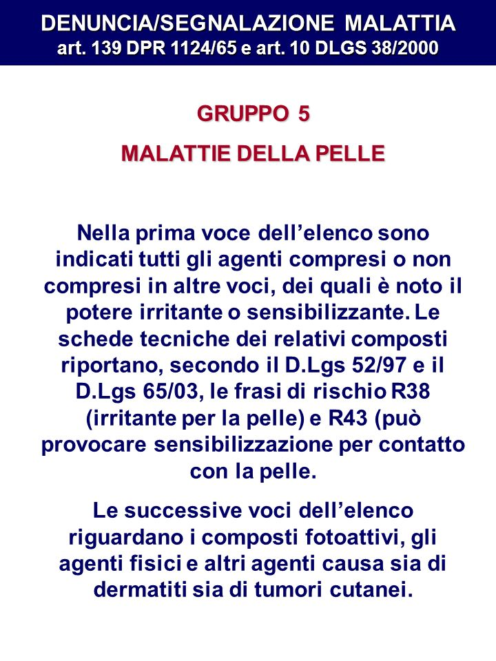 DENUNCIA/SEGNALAZIONE MALATTIA art. 139 DPR 1124/65 e art. 10 DLGS 38/2000 GRUPPO 5 MALATTIE DELLA PELLE Nella prima voce dellelenco sono indicati tut