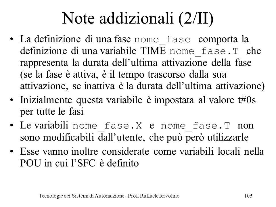 Tecnologie dei Sistemi di Automazione - Prof. Raffaele Iervolino105 Note addizionali (2/II) La definizione di una fase nome_fase comporta la definizio