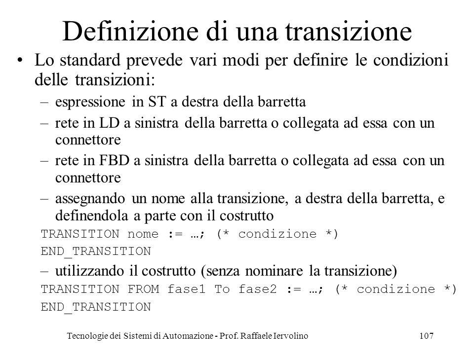 Tecnologie dei Sistemi di Automazione - Prof. Raffaele Iervolino107 Definizione di una transizione Lo standard prevede vari modi per definire le condi