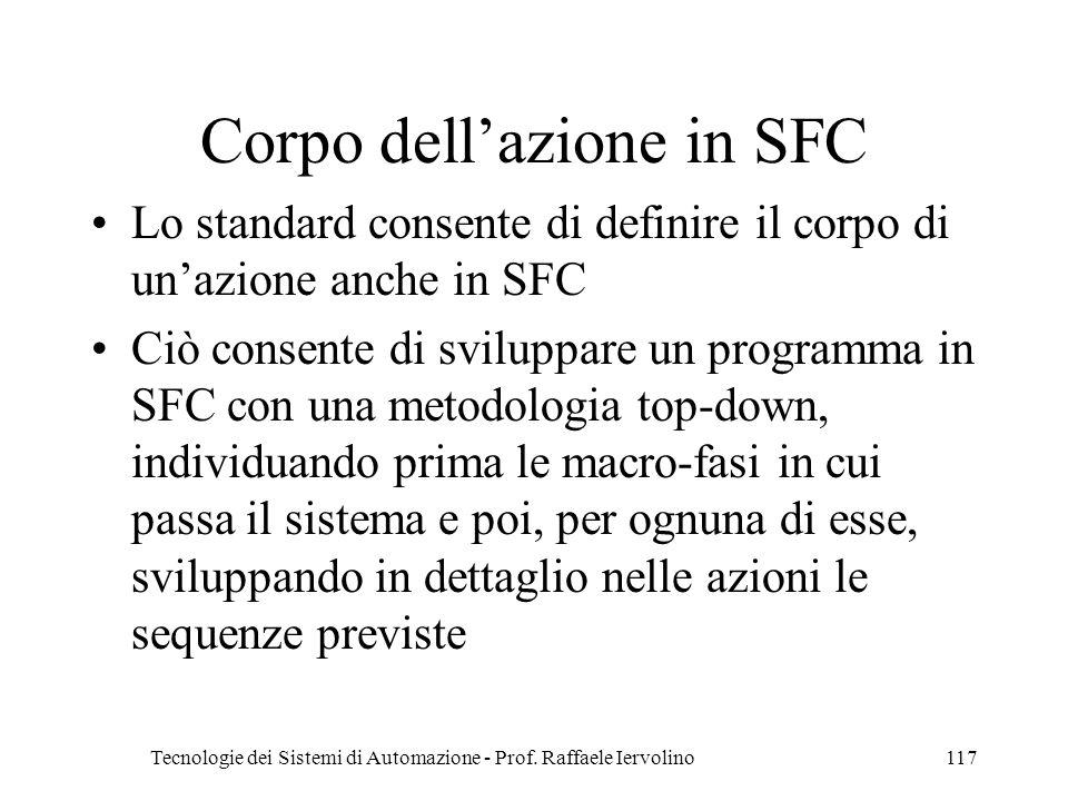 Tecnologie dei Sistemi di Automazione - Prof. Raffaele Iervolino117 Corpo dellazione in SFC Lo standard consente di definire il corpo di unazione anch