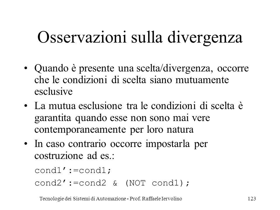 Tecnologie dei Sistemi di Automazione - Prof. Raffaele Iervolino123 Osservazioni sulla divergenza Quando è presente una scelta/divergenza, occorre che