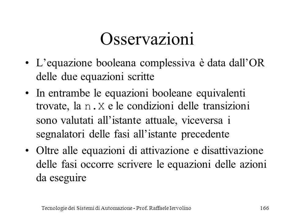 Tecnologie dei Sistemi di Automazione - Prof. Raffaele Iervolino166 Osservazioni Lequazione booleana complessiva è data dallOR delle due equazioni scr