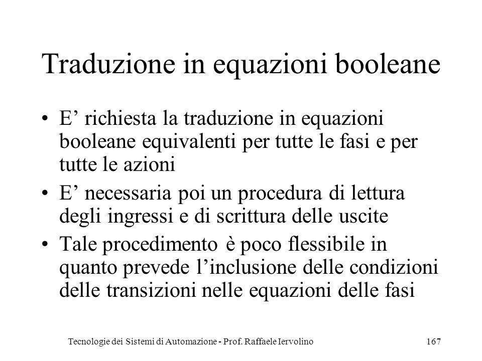 Tecnologie dei Sistemi di Automazione - Prof. Raffaele Iervolino167 Traduzione in equazioni booleane E richiesta la traduzione in equazioni booleane e