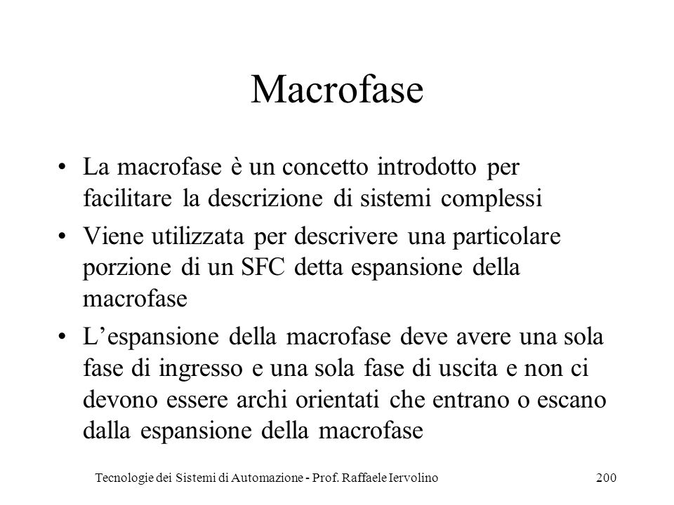 Tecnologie dei Sistemi di Automazione - Prof. Raffaele Iervolino200 Macrofase La macrofase è un concetto introdotto per facilitare la descrizione di s