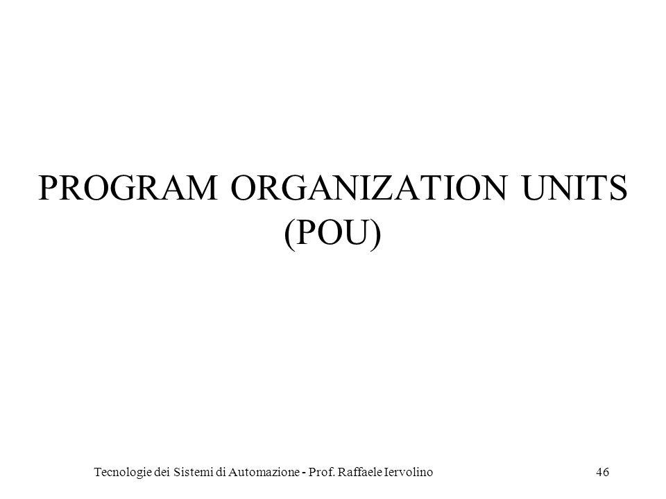 Tecnologie dei Sistemi di Automazione - Prof. Raffaele Iervolino46 PROGRAM ORGANIZATION UNITS (POU)
